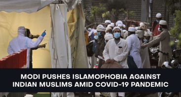 Modi Pushes Islamophobia against Indian Muslims amid COVID-19 Pandemic