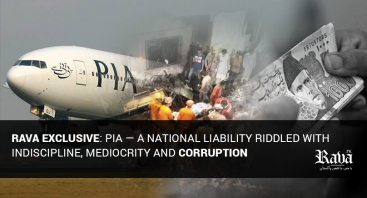 RAVA Exclusive: PIA — A national liability riddled with indiscipline, mediocrity and corruption