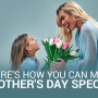 Here's how you can make Mother's Day special