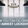 How you can celebrate Eid amidst lockdown