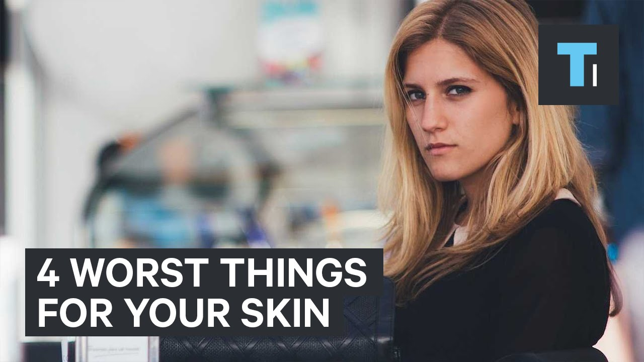 Worst Things for Your Skin