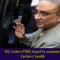 IHC orders PIMS board to examine Zardari's health