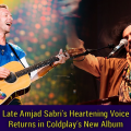 Late Amjad Sabri's Heartening Voice Returns in Coldplay's New Album