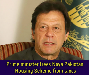 PM Khan frees Naya Pakistan Housing Scheme from taxes
