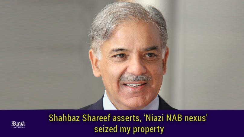Shahbaz Shareef asserts, 'Niazi NAB nexus' seized my property