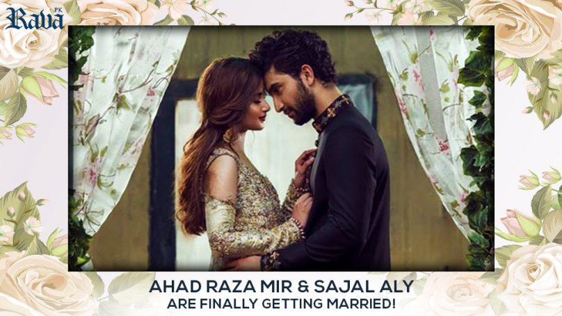 Ahad Raza Mir and Sajal Ali are finally getting married!
