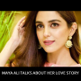Maya Ali Talks About Her Love Story