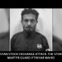 Pakistan Stock Exchange Attack: The Story of Martyr Guard Iftikhar Wahid