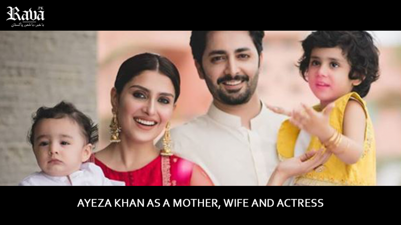 Ayeza Khan As a Mother, Wife, and Actress
