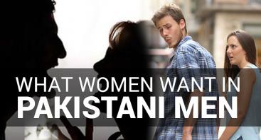 What Women Want in Pakistani Men