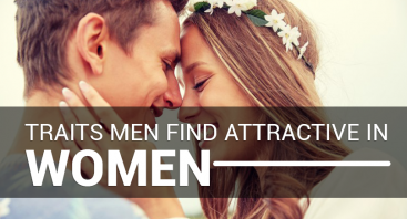 Traits Men Find Attractive in Women