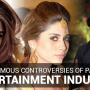 Most Famous Controversies of Pakistan's Entertainment Industry