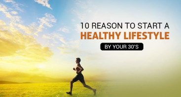 10 Reason to Start a Healthy Lifestyle by Your 30's