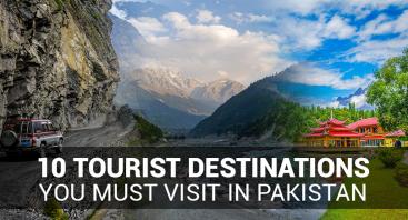 10 Tourist Destinations You Must Visit in Pakistan